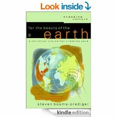 For the Beauty of the Earth: A Christian Vision for Creation Care by Steven Bouda-Prediger