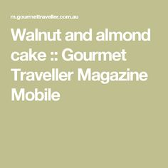 Walnut and almond cake :: Gourmet Traveller Magazine Mobile