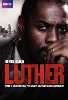Luther --- One of the best  damn television shows I've ever watched.  Period.