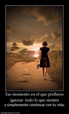Ese momento en el que prefieres ignorar  todo lo que sientes y simplemente continuar con tu vida.