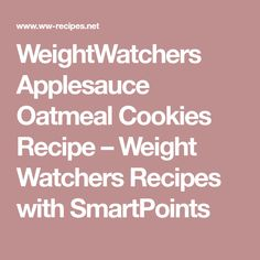 WeightWatchers Applesauce Oatmeal Cookies Recipe – Weight Watchers Recipes with SmartPoints
