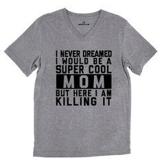 I Never Dreamed I Would Be A Super Cool Mom Tri-Blend Gray Unisex V-Neck Tee | Sarcastic Me