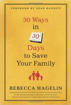 30 Ways in 30 Days to Save Your Family: Rebecca Hagelin, Sean Hannity: 9781596985681: Amazon.com: Books