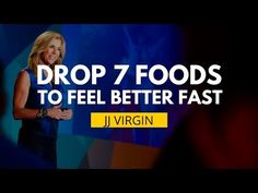 Drop These 7 Foods To Feel Better Fast | JJ Virgin | How To Improve Your Life…You Can Do It!