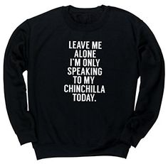 HippoWarehouse Leave me alone I'm only speaking to my chinchilla today unisex jumper sweatshirt pullover, http://www.amazon.co.uk/dp/B00UJR5DBA/ref=cm_sw_r_pi_awdl_r0v3vb0YH1CYD