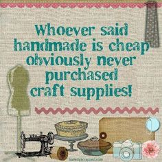 WHoeVeR SaiD HaNDMaDe iS CHEaP oBViouSLY NeVeR PuRCHaSeD CRaFT SuPPLieS!