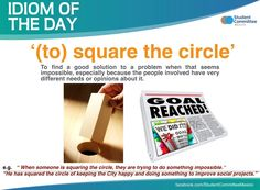 "Idiom of the day "" to square the circle """
