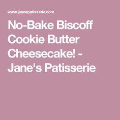 No-Bake Biscoff Cookie Butter Cheesecake! - Jane's Patisserie