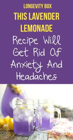 LAVENDER LEMONADE IS THE BEST AND MOST NATURAL WAY TO GET RID OF HEADACHES & ANXIETY