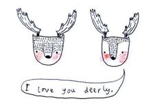 i love you deerly...use words on a sign with my two metal deer...