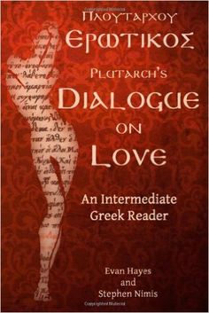 Plutarch's Dialogue on love : an intermediate Greek reader : Greek text with running vocabulary and commentary / Evan Hayes and Stephen Nimis - [Oxford, Ohio] : Faenum Publishing, cop. 2011