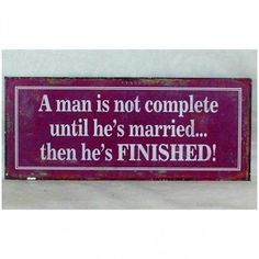 """Metallschild mit Aufdruck """"A man is not complete, until he's married. Then he's finished! Cool Slogans, John Lewis, Funny Quotes, It Is Finished, Thoughts, Signs, Marriage, Humor, Funny"""