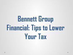 Bennett group financial tips to lower your tax