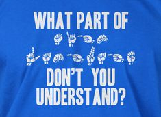 ASL Deaf Hand Sign What Part Of Sign Language by IceCreamTees