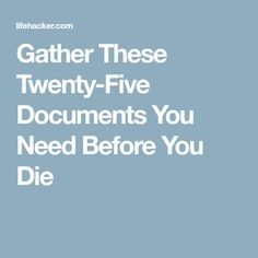 Gather These Twenty-Five Documents You Need Before You Die Organizing Paperwork, Life Organization, Office Organisation, Household Organization, Funeral Planning Checklist, Retirement Planning, Family Emergency Binder, When Someone Dies, Last Will And Testament