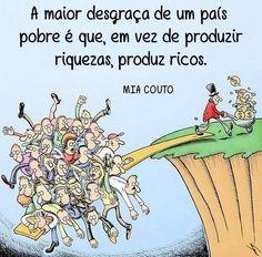 É a maior desgraça deste Brasil!... Mais de 50 milhões de muito pobres!...