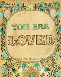 Thinking of putting a bunch of prints like this one in my house...this is a message I would LOVE my children to read every day.   YOU ARE LOVED 2 by melody ross