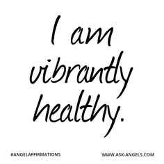 """I am vibrantly healthy.""  #angelaffirmations"