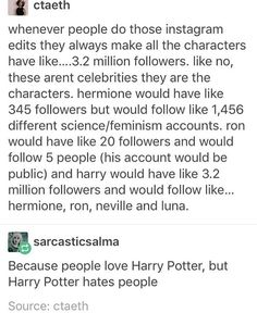 that's wrong about Hermione because the only other girl she kind of liked is Ginny! She hated Cho, Luna, and nearly every other girl she came across with and never made a effort to be more welcoming and more friendly Harry Potter Marauders, Harry Potter Jokes, Harry Potter Fandom, Harry Potter World, Hogwarts, Slytherin, Plus Tv, Yer A Wizard Harry, Tio Rick