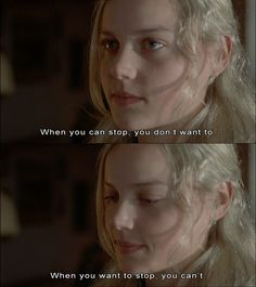 When you can stop, you don't want to. When you want to stop, you can't. -Candy. Dkshhdkdkd