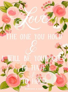 Love the one you hold & I will be your gold to have & to hold.