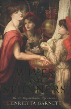 Wives and stunners : the Pre-Raphaelites and their muses by Henrietta Garnett