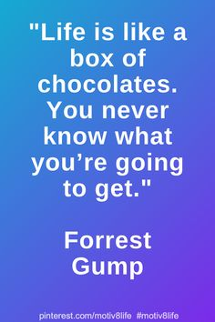Life is like a box of chocolates. You never know what you're going to get. Positive Quotes For Life Motivation, Motivational Quotes For Life, Inspiring Quotes About Life, Life Quotes, Inspirational Quotes, Boxing Quotes, Forrest Gump, You Never Know, Chocolate Box