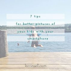 7 tips for taking better pictures of your kids with your phone