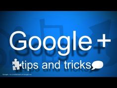Complete Guide to Google Plus Posts and Photos