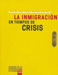 La inmigración en tiempos de crisis / Eliseo Aja, Joaquín Arango y Josep Oliver Alonso (eds.) Barcelona : Bellaterra, 2009