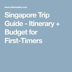 Singapore Trip Guide - Itinerary + Budget for First-Timers