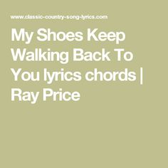 Ray Price My Shoes Keep Walking Back To You Chords