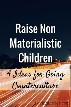 Ten years in to the parenting journey and I'm confident enough to share my $0.02 on how to raise non-materialistic children. Here are four ideas.