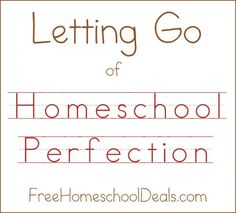 Letting Go Of Homeschool Perfection