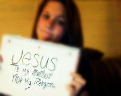 Jesus is my Savior, not my religion.