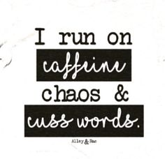 I run in caffeine, chaos & cuss words Great Quotes, Quotes To Live By, Me Quotes, Funny Quotes, Inspirational Quotes, Nurse Quotes, Chaos Quotes, The Words, Thing 1