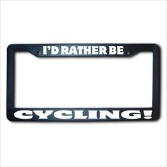I'd Rather Be CYCLING License Plate Frame USA