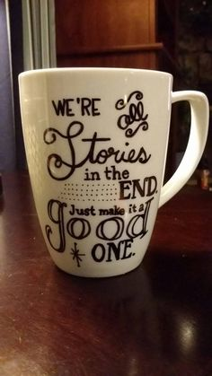 Were all stories in the end, just make it a good one Doctor Who Quote Coffee Mug    All coffee mugs are made to order.    I use an oil-based