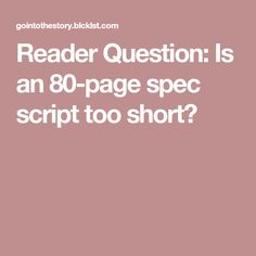 Reader Question: Is an 80-page spec script too short?