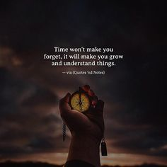 Life Quotes : QUOTATION - Image : Quotes about Love - Description Time won't make you forget it will make you grow and understand things. via Sharing is Caring - Hey can you Share this Quote Quotes And Notes, New Quotes, Wisdom Quotes, True Quotes, Words Quotes, Inspirational Quotes, Sayings, Quotes Kids, Funny Quotes