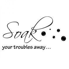 Soak Your Troubles Away Vinyl Wall Decal. $12.20