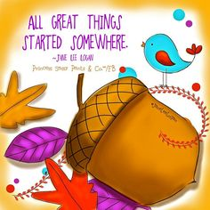 All great things started somewhere. ~ Princess Sassy Pants & Co