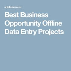 Best Business Opportunity Offline Data Entry Projects