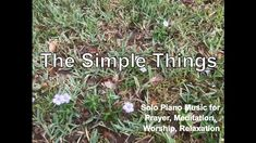 """""""The Simple Things"""" is a piano instrumental for prayer, meditation, worship, and relaxation.  Today as I was taking my morning walk with my Golden Retriever, Sadie, I couldn't help but notice a patch of purple wildflowers. They were growing in a nearby patch of grass."""