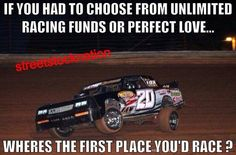 Dirt track racing baby! We all know??? Exactly how this feels, lol....be honest!