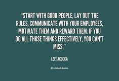 Start with good people, lay out the rules, communicate with your employees, motivate them and reward them. If you do all those things effectively, you can't miss. - Lee Iacocca at Lifehack Quotes Employee Rewards, Good Employee, Good People Quotes, Reward And Recognition, Intelligence Is Sexy, How To Motivate Employees, Productivity Quotes, Monday Motivation, Employee Motivation