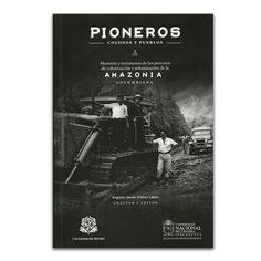 Pioneros, Colonos y pueblos – Editorial Universidad Nacional de Colombia www.librosyeditores.com Editores y distribuidores.
