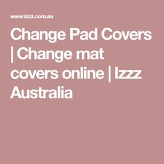 Change Pad Covers | Change mat covers online | Izzz Australia