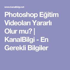 Photoshop Eğitim Videoları Yararlı Olur mu? | KanalBilgi - En Gerekli Bilgiler