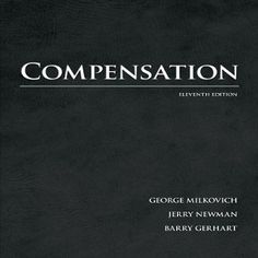 45 Free Test Bank for Compensation 11th Edition by Milkovich multiple choice…
